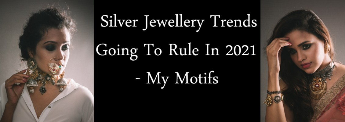 Silver Jewellery Trends That are Going to Rule 2021 - My Motifs